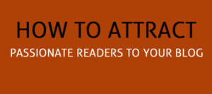 Attract New Passionate Readers To Your Blog