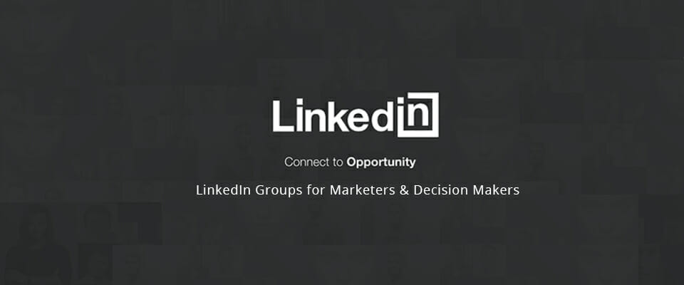 linkedIn groups for marketers and decision makers